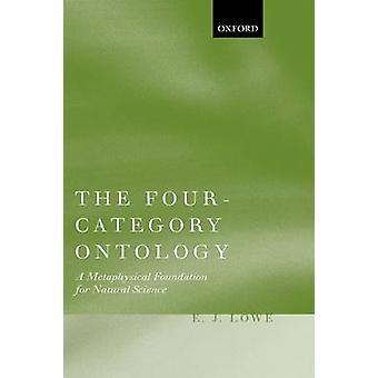 La Fundación metafísica ontología de la FourCategory A de Ciencias naturales por Lowe ' s y e. J.