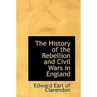 The History of the Rebellion and Civil Wars in England by Earl of Clarendon & Edward