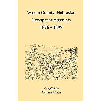 Wayne County Nebraska Newspaper Abstracts 18761899 by Lee & Maureen M.