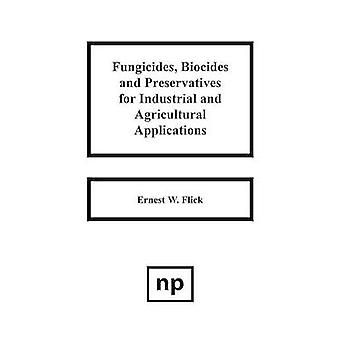 Fungicides Biocides and Preservative for Industrial and Agricultural Applications by Flick & Ernest W.