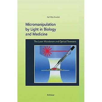 Micromanipulation by Light Microbeams and Optical Tweezers by Greulich & Karl O.