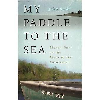 Mein Paddel zum Meer elf Tagen auf dem Fluss von den Carolinas von Lane & John