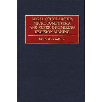 Legal Scholarship Microcomputers and SuperOptimizing DecisionMaking by Nagel & Stuart S.