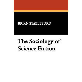 The Sociology of Science Fiction by Stableford & Brian