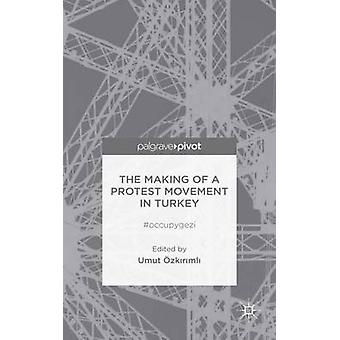 The Making of a Protest Movement in Turkey Occupygezi by Ozkirimli & Umut