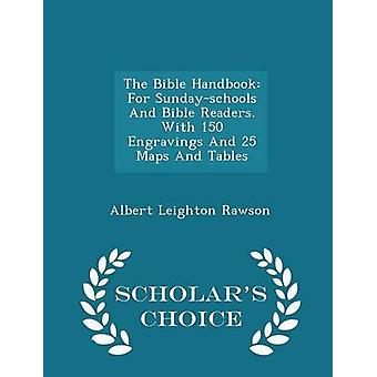The Bible Handbook For Sundayschools And Bible Readers. With 150 Engravings And 25 Maps And Tables  Scholars Choice Edition by Rawson & Albert Leighton