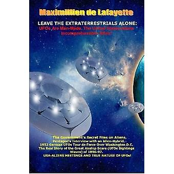 Leave the Extraterrestrials Alone UFOs Are ManMade. the United StatesAliens Incomprehensible Affair by De Lafayette & Maximillien