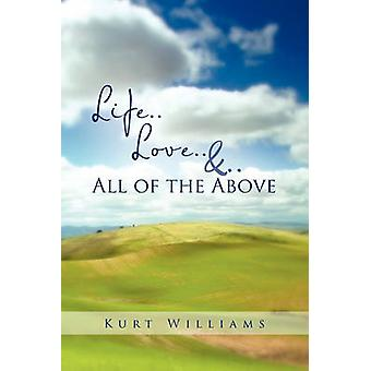 Life..Love....All of the Above by Williams & Kurt