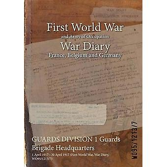 GUARDS DIVISION 1 Guards Brigade Headquarters  1 April 1917  30 April 1917 First World War War Diary WO9512137 by WO9512137