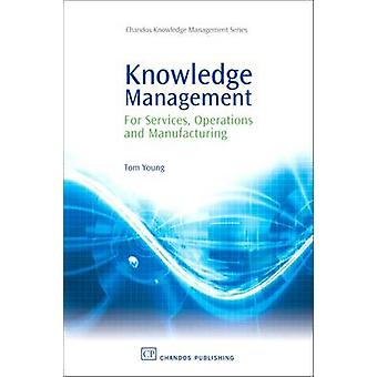 Knowledge Management for Services Operations and Manufacturing by Young & Tom