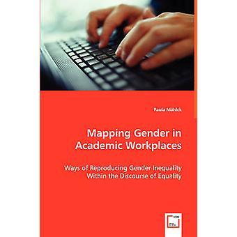 Kortlægning af køn i akademiske arbejdspladser måder at gengive kønsforskellene inden for diskursen om ligestilling af Mhlck & Paula