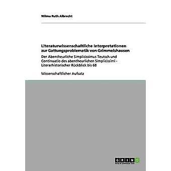 Literaturwissenschaftliche Interpretationen zur Gattungsproblematik von Grimmelshausen by Albrecht & Wilma Ruth
