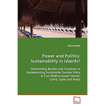 Power and Politics Sustainability in Islands  Determining Barriers and Successes to Implementing Sustainable Tourism Policy in Two Mediterranean Islands Calvi Spain and Malta by Dodds & Rachel