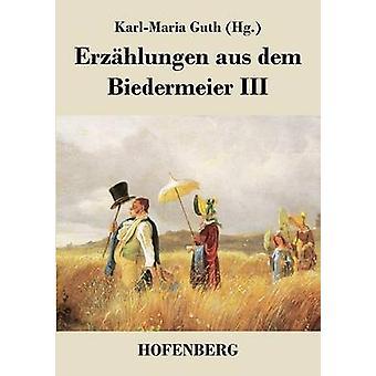 Erzhlungen aus dem Biedermeier III by KarlMaria Guth