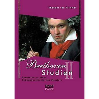 Beethoven Studien II  Bausteine zu einer Lebensgeschichte des Meisters by von Frimmel & Theodor
