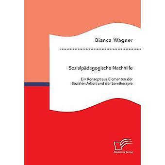 Sozialpdagogische Nachhilfe Ein Konzept aus Elementen der Sozialen Arbeit Und der Lerntherapie von Wagner & Bianca