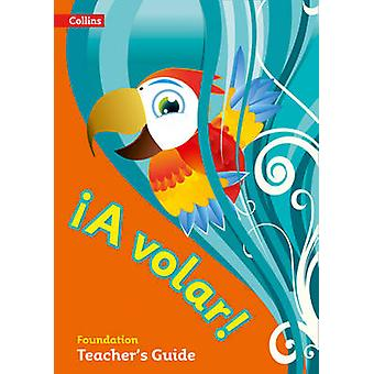 A Volar Teacher's Guide Foundation Level - Primary Spanish for the Car