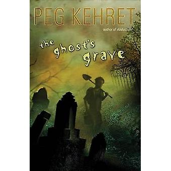 The Ghost's Grave by Peg Kehret - 9780142408193 Book