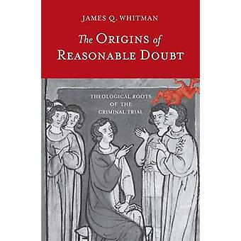 The Origins of Reasonable Doubt - Theological Roots of the Criminal Tr