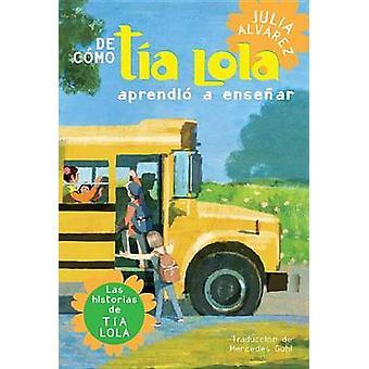 de Como Tia Lola Aprendio a Ensenar by Julia Alvarez - 9780375857935