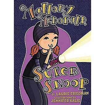 #18 Mallory McDonald - Super Snoop by Laurie Friedman - Jennifer Kali