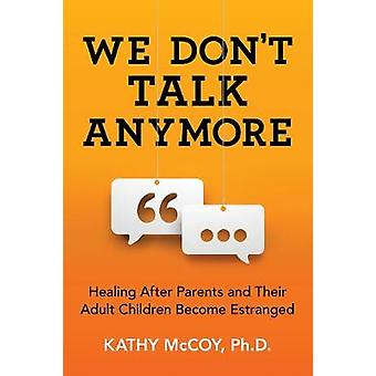 We Don't Talk Anymore - Healing After Parents and Their Adult Children