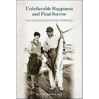 Unbelievable Happiness and Final Sorrow - The Hemingway-Pfeiffer Marri
