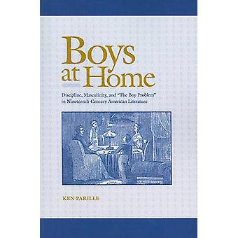Boys at Home - Discipline - Masculinity - and  -the Boy-problem - in Nin
