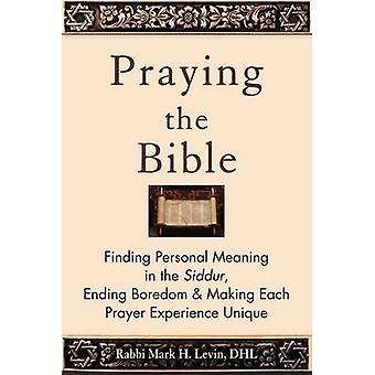 Praying the Bible - Finding Personal Meaning in the Siddur - Ending Bo