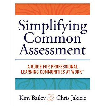 Simplifying Common Assessment - A Guide for Professional Learning Comm