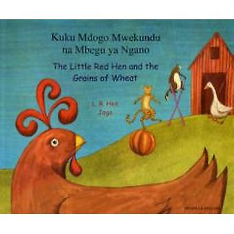 The Little Red Hen and the Grains of Wheat in Swahili and English  The Little Red Hen and the Grains of Wheat by L R Hen & Illustrated by Jago