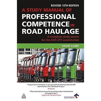 Study Manual of Professional Competence in Road Haulage A Complete Study Course for the OCR Cpc Examination Revised by Lowe & David