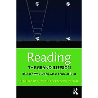 Reading The Grand Illusion by Kenneth Goodman & Peter H. Fries & Steven L. Strauss