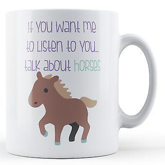 Wenn Sie mich hören wollen... Sprechen Sie über Horse - bedruckte Becher