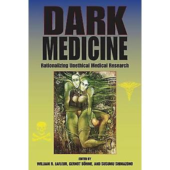 Dark Medicine - Rationalizing Unethical Medical Research by William R.