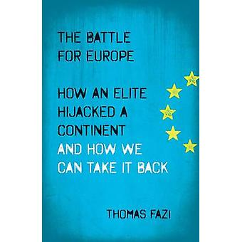 The Battle for Europe - How an Elite Hijacked a Continent and How We C