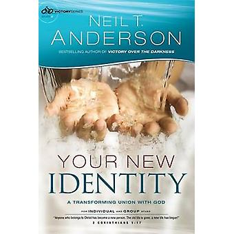 Your New Identity - A Transforming Union with God by Neil T Anderson -