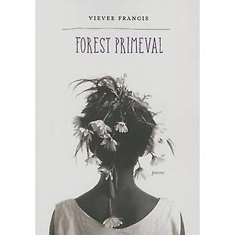 Forest Primeval - Poems by Vievee Francis - 9780810132436 Book