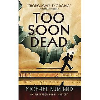 Too Soon Dead (An Alexander Brass Mystery) by Michael Kurland - 97817