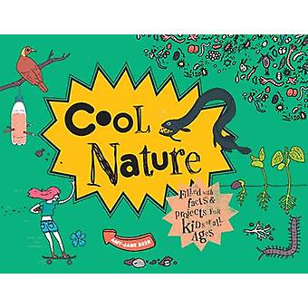 Cool Nature - Filled with Facts and Projects for Kids of All Ages by A