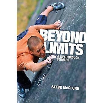 Beyond Limits - A Life Through Climbing by Steve McClure - 97819102401