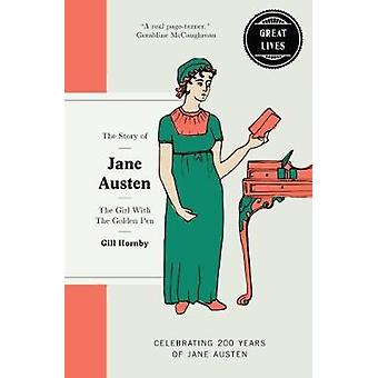 The Story of Jane Austen - The Girl with the Golden Pen by Gill Hornby