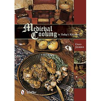 Medieval Cooking in Todays Kitchen by Greg Jenkins