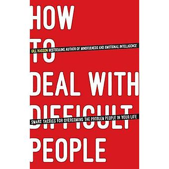 How to Deal with Difficult People - Smart Tactics for Overcoming the P
