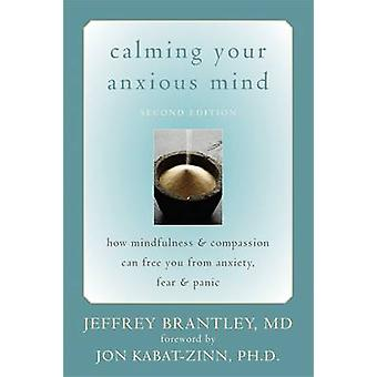 Calming Your Anxious Mind - How Mindfulness and Compassion Can Free Yo