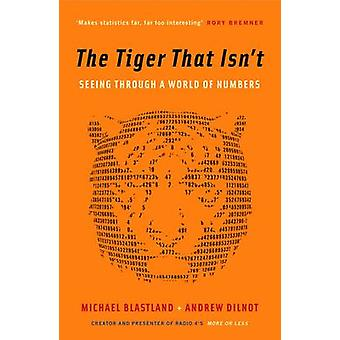 The Tiger That Isn't - Seeing Through a World of Numbers by Michael Bl