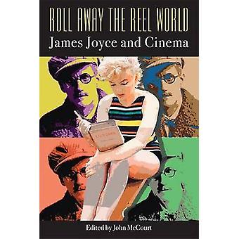 Roll Away the Reel World - James Joyce and Cinema by John McCourt - 97