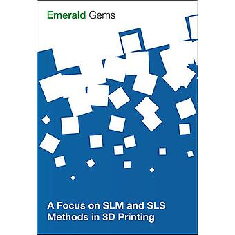 A Focus on SLM and SLS Methods in 3D Printing by Emerald Group Publis