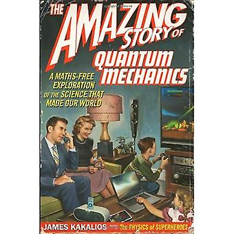 The Amazing Story of Quantum Mechanics: A Maths-Free Exploration of the Science That Made Out World