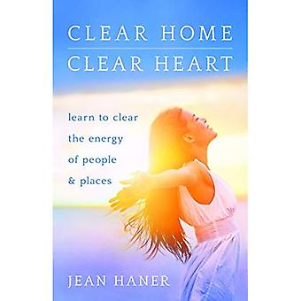 Clear Home, Clear Heart: Learn�to Clear the Energy of People�& Places